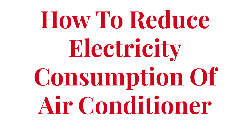 How To Reduce Electricity Consumption Of Air Conditioner