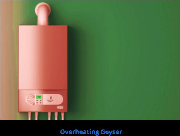 Overheating geyser