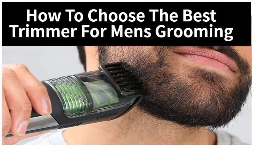 How To Choose The Best Trimmer For Mens Grooming