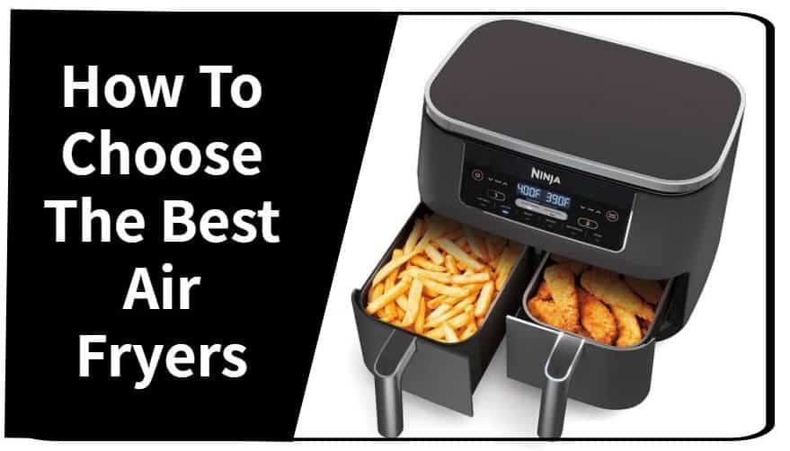 How To Choose The Best Air Fryers