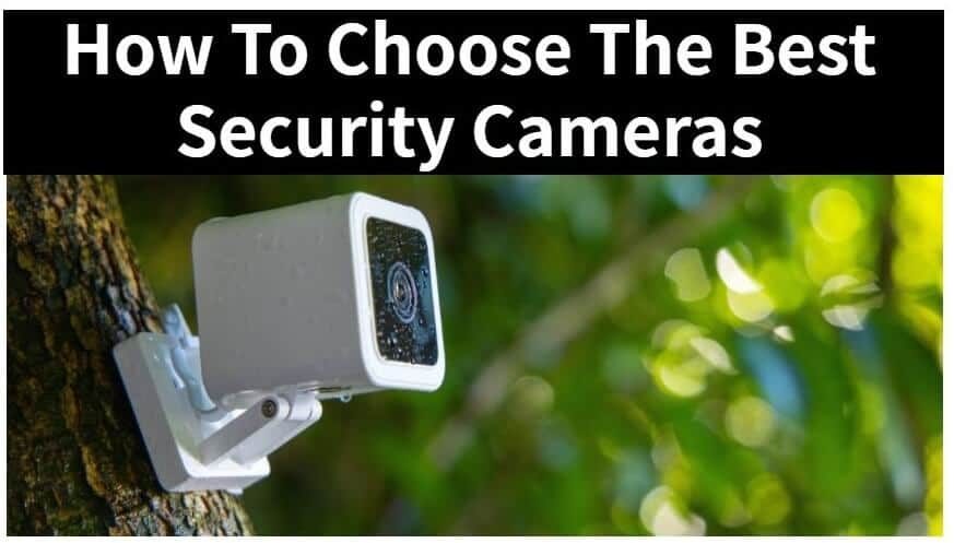 How To Choose The Best Security Cameras